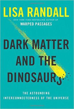 Dark Matter and the Dinosaurs: The Astounding Interconnectedness of the Universe book cover