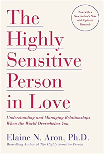 The Highly Sensitive Person in Love: Understanding and Managing Relationships When the World Overwhelms You book cover