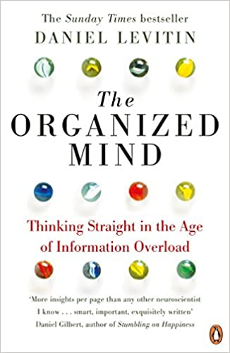 The Organized Mind: Thinking Straight in the Age of Information Overload book cover