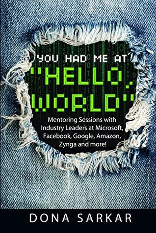 "You Had Me at ""Hello, World"": Mentoring Sessions with Industry Leaders at Microsoft, Facebook, Google, Amazon, Zynga and more! book cover"